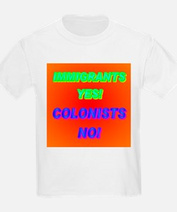 IMMIGRANTS YES! COLONISTS NO! T-Shirt