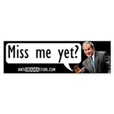 Miss Me Yet? Bumper Sticker