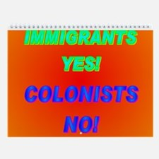 IMMIGRANTS YES! COLONISTS NO! Wall Calendar