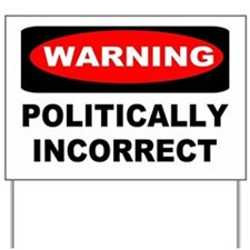 WARNING: Politically Incorrect Yard Sign
