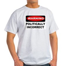 WARNING: Politically Incorrect T-Shirt