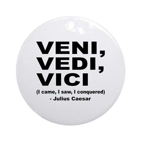 Veni Vedi Vici Caesar Quote Ornament (Round)