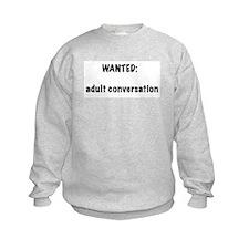 wanted: adult conversation Sweatshirt