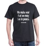 Make War to Live in Peace Quote (Front) Black T-Sh
