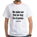 Make War to Live in Peace Quote White T-Shirt