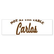Not At The Table Carlos Bumper Sticker