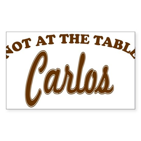 Not At The Table Carlos Sticker (Rectangle)