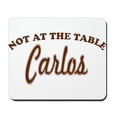 Not At The Table Carlos Mousepad