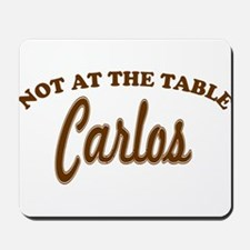 Not At The Table Carlos Mousepad