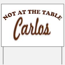 Not At The Table Carlos Yard Sign