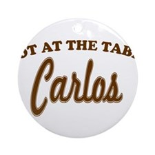Not At The Table Carlos Ornament (Round)