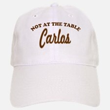 Not At The Table Carlos Baseball Baseball Cap