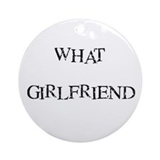 What Girlfriend Ornament (Round)