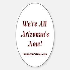 We're All Arizonan's Now! Sticker (Oval)