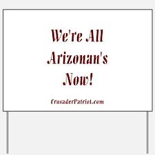 We're All Arizonan's Now! Yard Sign