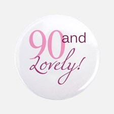 """90 And Lovely 3.5"""" Button"""