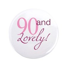 """90 And Lovely 3.5"""" Button (100 pack)"""