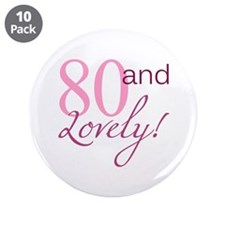 "80 And Lovely 3.5"" Button (10 pack)"