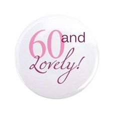 """60 And Lovely 3.5"""" Button"""