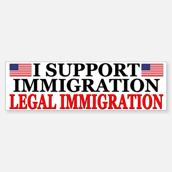 """""""I Support Legal Immigration"""" Bumper Bumper Bumper Sticker"""