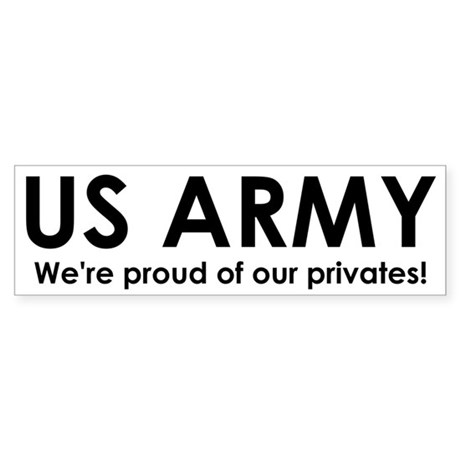 ARMY Proud of our privates Bumper Sticker