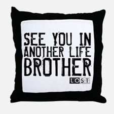 See You In Another Life Brother Throw Pillow