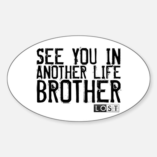 See You In Another Life Brother Sticker (Oval)