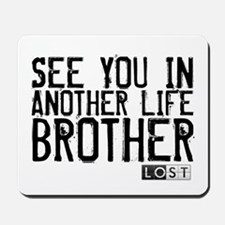 See You In Another Life Broth Mousepad