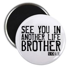 See You In Another Life Brother Magnet