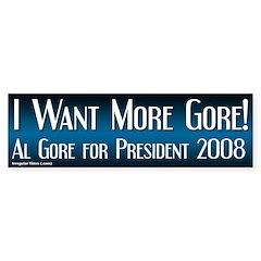 Want More Gore 2008 Bumper Bumper Sticker
