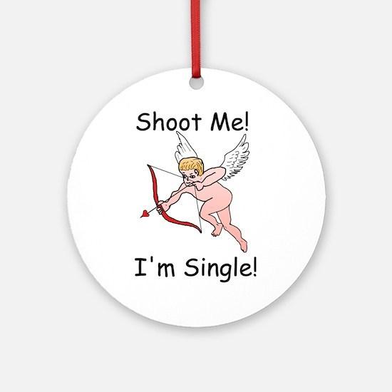 Shoot Me! I'm Single! Ornament (Round)