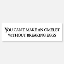 You can't make an omelet Bumper Bumper Bumper Sticker