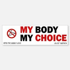 MY BODY MY CHOICE Jack's Mother Bumper Bumper Bumper Sticker