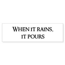 When it rains, Bumper Bumper Sticker