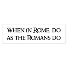 When in Rome, Bumper Bumper Bumper Sticker