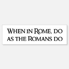 When in Rome, Bumper Bumper Bumper Sticker