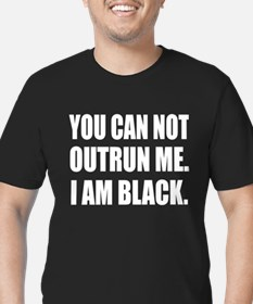 You can not outrun me. I am Black. T