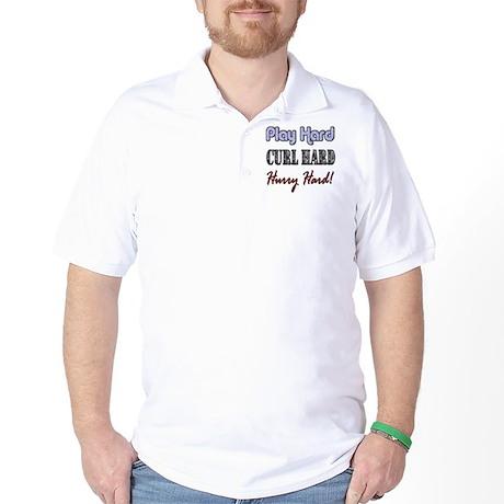 Play Hard, Curl Hard, Hurry H Golf Shirt