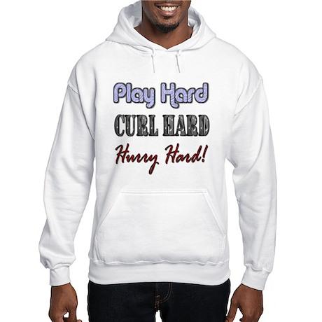 Play Hard, Curl Hard, Hurry H Hooded Sweatshirt