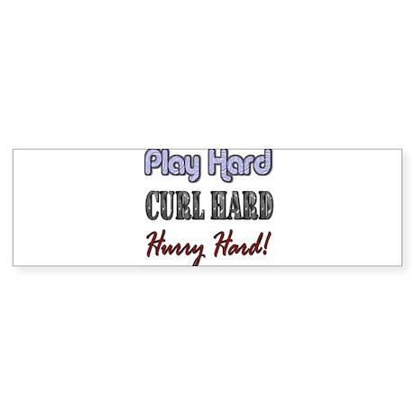 Play Hard, Curl Hard, Hurry H Bumper Sticker