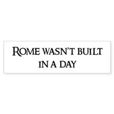 Rome wasn't built Bumper Bumper Sticker