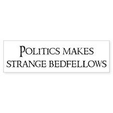 Politics makes strange Bumper Bumper Sticker