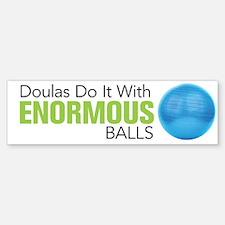 Doulas Do It With Enormous Balls Bumper Bumper Sticker