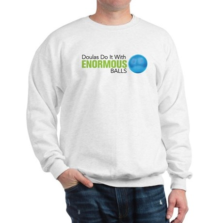 Doulas Do It With Enormous Balls Sweatshirt