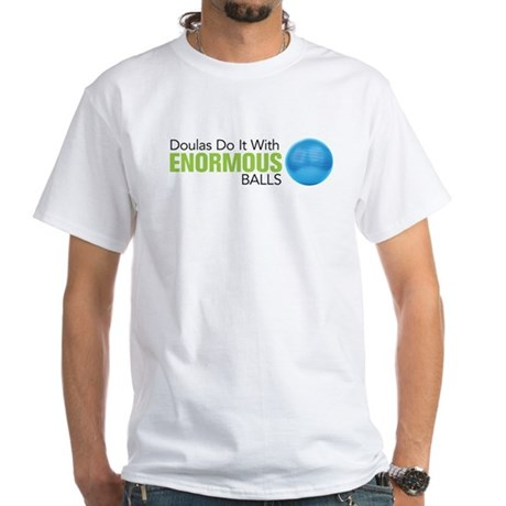 Doulas Do It With Enormous Balls White T-Shirt