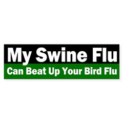 My Swine Flu, Your Bird Flu Bumper Bumper Sticker