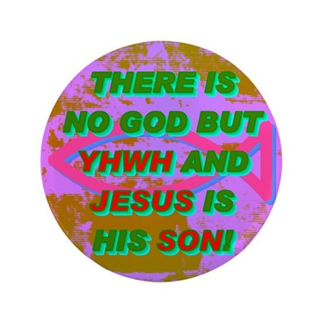 THERE IS NO GOD BUT YHWH AND JESUS IS HIS SON! 3.5