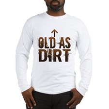 Old As Dirt Long Sleeve T-Shirt