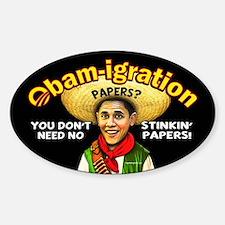 Obam-igration No Stinkin' Papers Sticker (Oval)