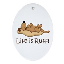Life is Ruff! Ornament (Oval)